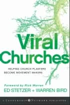 Viral Churches - Helping Church Planters Become Movement Makers ebook by Ed Stetzer, Warren Bird