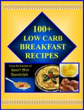 100 + Low Carb Breakfast Recipes from the Kitchen of Lauri Ann Randolph ebook by Randolph, Lauri, Ann