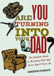 Are You Turning into Your Dad? ebook by Joseph Piercy