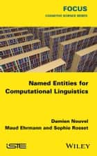 Named Entities for Computational Linguistics ebook by Damien Nouvel,Maud Ehrmann,Sophie Rosset