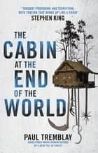 The Cabin at the End of the World ebook by Paul Tremblay