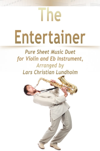 The Entertainer Pure Sheet Music Duet for Violin and Eb Instrument, Arranged by Lars Christian Lundholm ebook by Pure Sheet Music