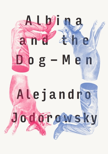 Albina and the Dog-Men ebook by Alejandro Jodorowsky,Alfred MacAdam