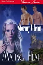 Mating Heat ebook by Stormy Glenn