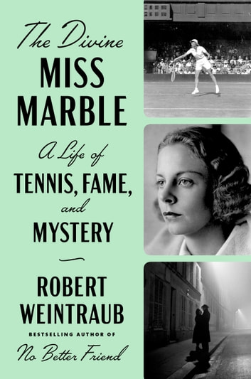 The Divine Miss Marble - A Life of Tennis, Fame, and Mystery ebook by Robert Weintraub