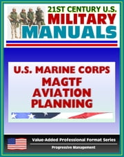 21st Century U.S. Military Manuals: U.S. Marine Corps (USMC) MAGTF Marine Air-Ground Task Force Aviation Planning Fleet Marine Force Manual (FMFM) 5-70 ebook by Progressive Management