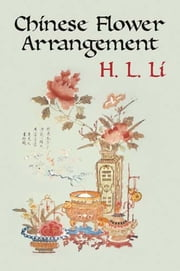 Chinese Flower Arrangement ebook by H. L. Li