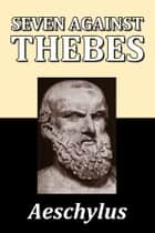 Seven Against Thebes by Aeschylus ebook by Aeschylus