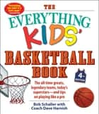 The Everything Kids' Basketball Book, 4th Edition - The All-Time Greats, Legendary Teams, Today's Superstars—and Tips on Playing Like a Pro ebook by Bob Schaller, Dave Harnish