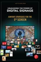 Unleashing the Power of Digital Signage ebook by Keith Kelsen