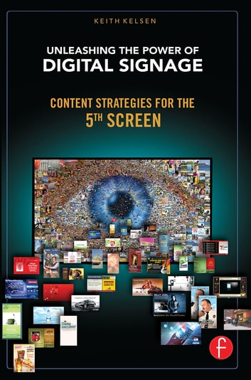 Unleashing the Power of Digital Signage - Content Strategies for the 5th Screen eBook by Keith Kelsen