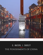 The Punishments of China ebook by George Henry Mason, J. Dadley