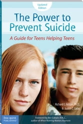 The Power to Prevent Suicide: A Guide for Teens Helping Teens ebook by Nelson, Richard E.
