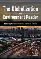 The Globalization and Environment Reader ebook by Peter Newell,J. Timmons Roberts