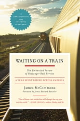 Waiting on a Train - The Embattled Future of Passenger Rail Service ebook by James McCommons