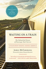 Waiting on a Train - The Embattled Future of Passenger Rail Service ebook by James McCommons,James Kunstler