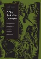 A New Book of the Grotesques - Contemporary Approaches to Sherwood Anderson's Early Fiction ebook by Robert Dunne