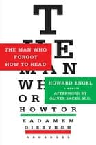 The Man Who Forgot How to Read - A Memoir ebook by Howard Engel, Oliver Sacks