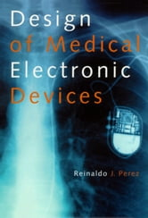 Design of Medical Electronic Devices ebook by Perez, Reinaldo