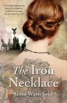 The Iron Necklace ebook by Giles Waterfield