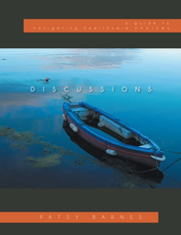Discussions - A Guide to Navigating Healthcare Choices ebook by Patsy Barnes