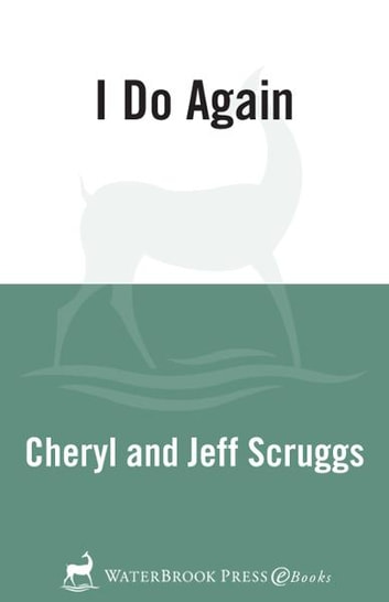 I Do Again - How We Found a Second Chance at Our Marriage--and You Can Too ebook by Cheryl Scruggs,Jeff Scruggs