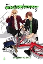 Escape Journey, Vol. 2 (Yaoi Manga) ebook by