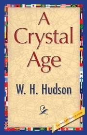 A Crystal Age ebook by Hudson, W. H.