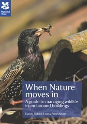 When Nature Moves In - A guide to managing wildlife in and around buildings ebook by David Bullock,Jacky Ferneyhough