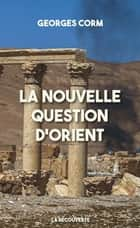 La nouvelle question d'Orient ebook by Georges CORM