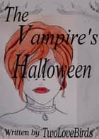 The Vampire's Halloween ebook by TwoLoveBirds