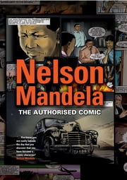Nelson Mandela - Graphic Novel - The Authorized Comic Book ebook by Nelson Mandela Foundation
