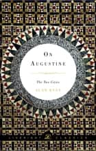 On Augustine: The Two Cities (Liveright Classics) eBook by Alan Ryan
