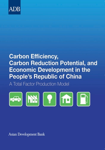 Carbon Efficiency, Carbon Reduction Potential, and Economic Development in the People's Republic of China - A Total Factor Production Model ebook by Hongliang Yang