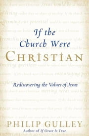If the Church Were Christian - Rediscovering the Values of Jesus ebook by Philip Gulley