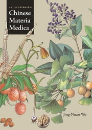 An Illustrated Chinese Materia Medica ebook by Jing-Nuan Wu