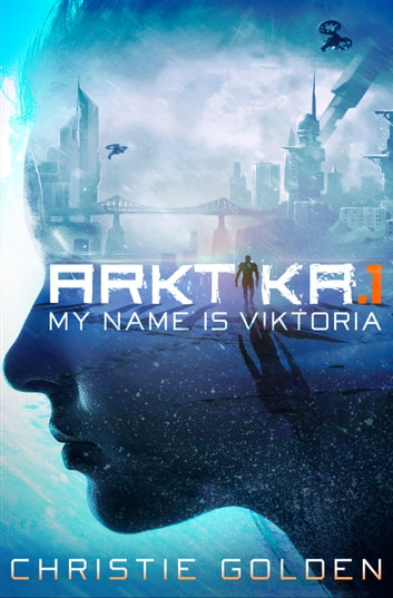 ARKTIKA.1 (Short Story) - My Name Is Viktoria ebook by Christie Golden