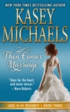 Then Comes Marriage ebook by Kasey Michaels