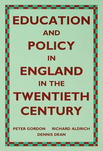 Education and Policy in England in the Twentieth Century ebook by Richard Aldrich,Dennis Dean,Peter Gordon