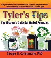 Tyler's Tips - The Shopper's Guide for Herbal Remedies ebook by Virginia M Tyler,George H. Constantine