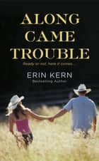Along Came Trouble ebook by Erin Kern