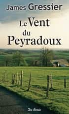 Le Vent du Peyradoux ebook by James Gressier