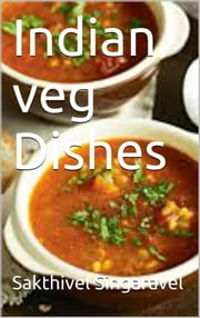 Indian Veg Dishes ebook by Sakthivel Singaravel
