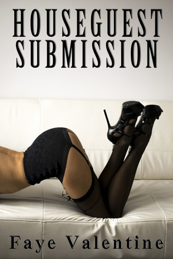 Houseguest Submission ebook by Faye Valentine