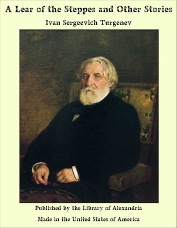 A Lear of the Steppes and Other Stories ebook by Ivan Sergeevich Turgenev