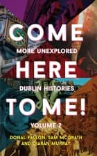 Come Here To Me! Volume 2 ebook by Sam McGrath, Donal Fallon, Ciarán Murray