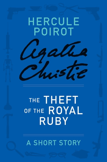 The Theft of the Royal Ruby - A Hercule Poirot Story ebook by Agatha Christie