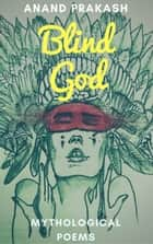 Blind God - Poetry books, #1 ebook by Anand Prakash