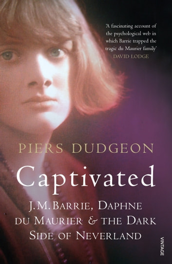 Captivated - J. M. Barrie, Daphne Du Maurier and the Dark Side of Neverland ebook by Piers Dudgeon