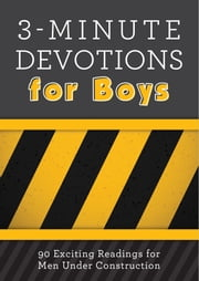 3-Minute Devotions for Boys - 90 Exciting Readings for Men Under Construction ebook by Glenn Hascall